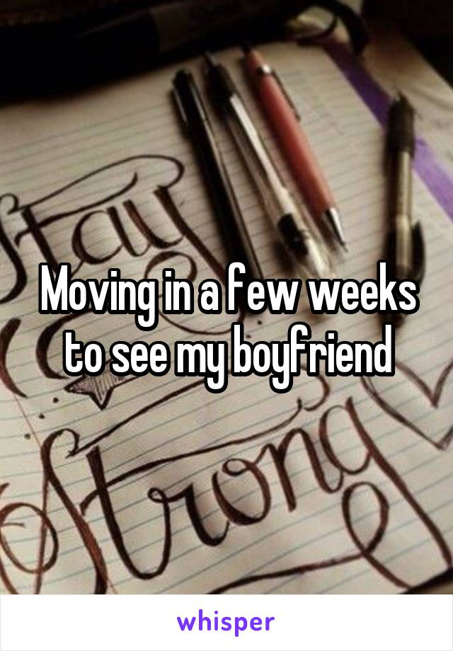 Moving in a few weeks to see my boyfriend