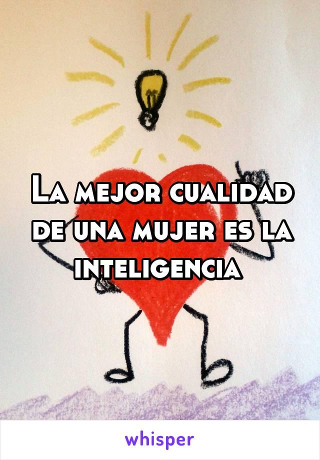 La mejor cualidad de una mujer es la inteligencia
