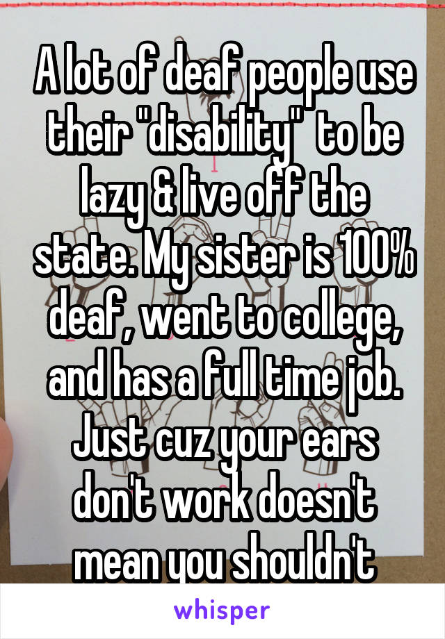 A Lot Of Deaf People Use Their Disability To Be Lazy Live Off