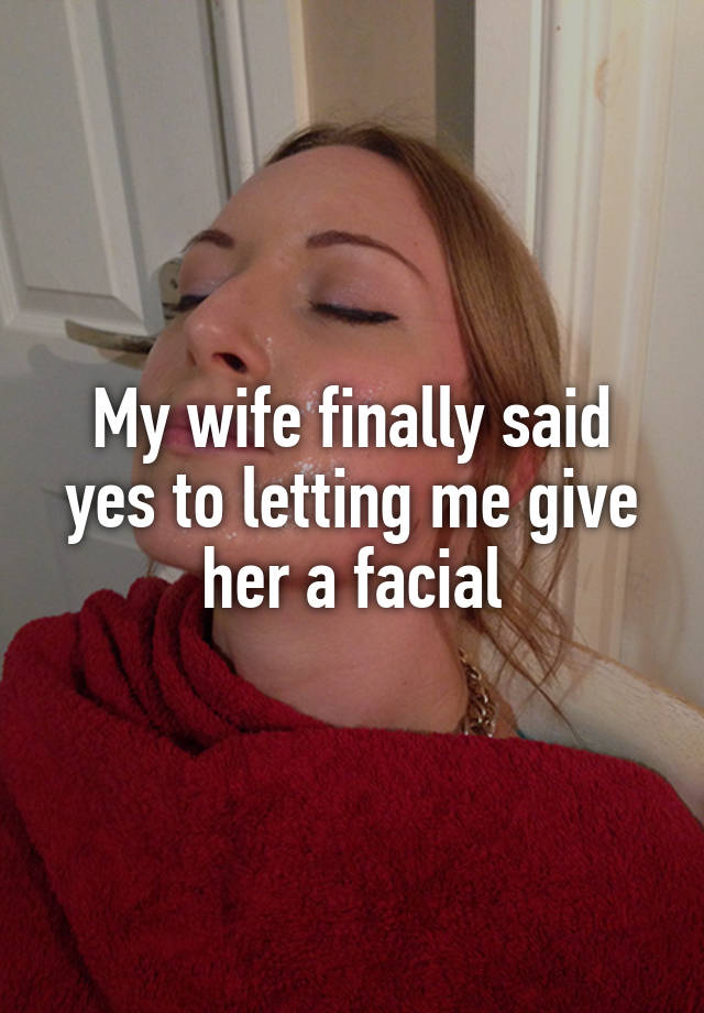 Gave my wife a facial something