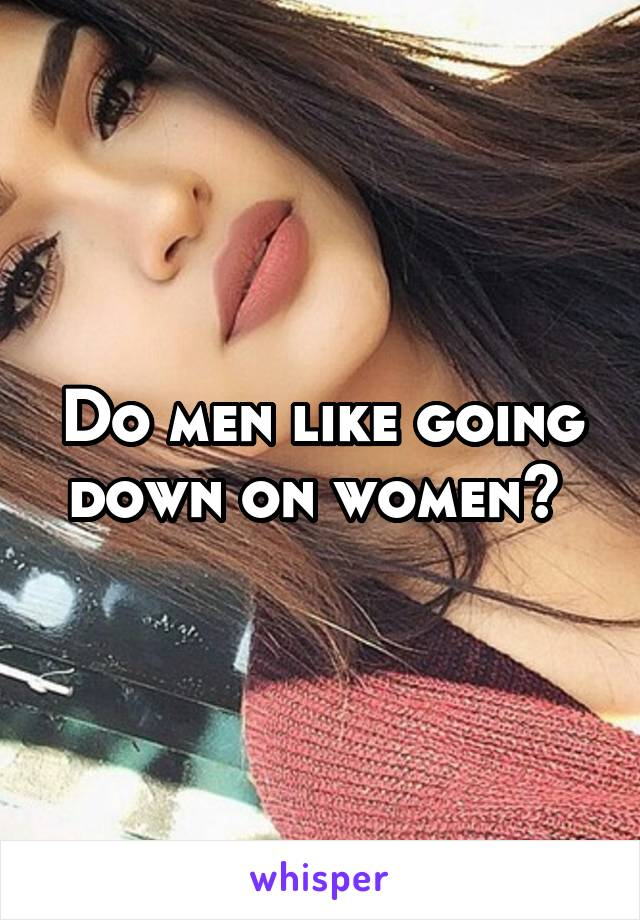 Do Men Consistent Going Down On A Woman