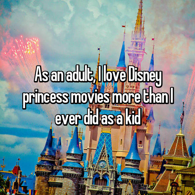 As an adult, I love Disney princess movies more than I ever did as a kid