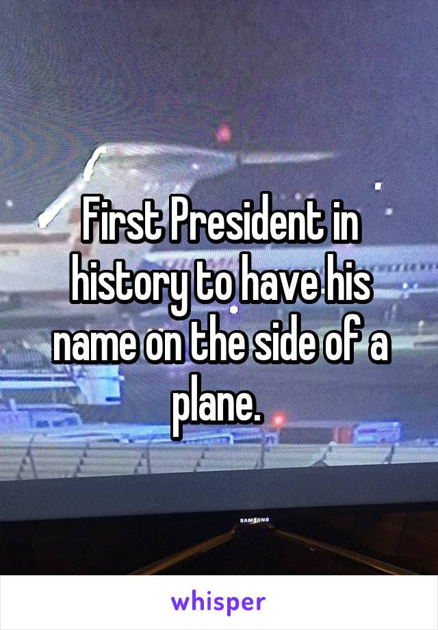 First President in history to have his name on the side of a plane.