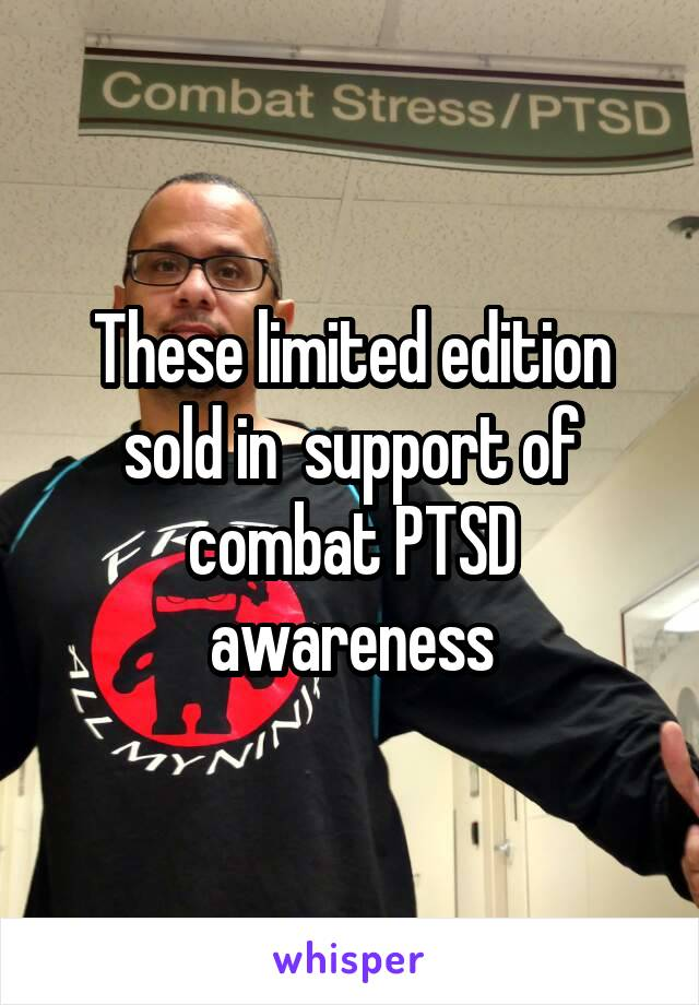 These limited edition sold in  support of combat PTSD awareness