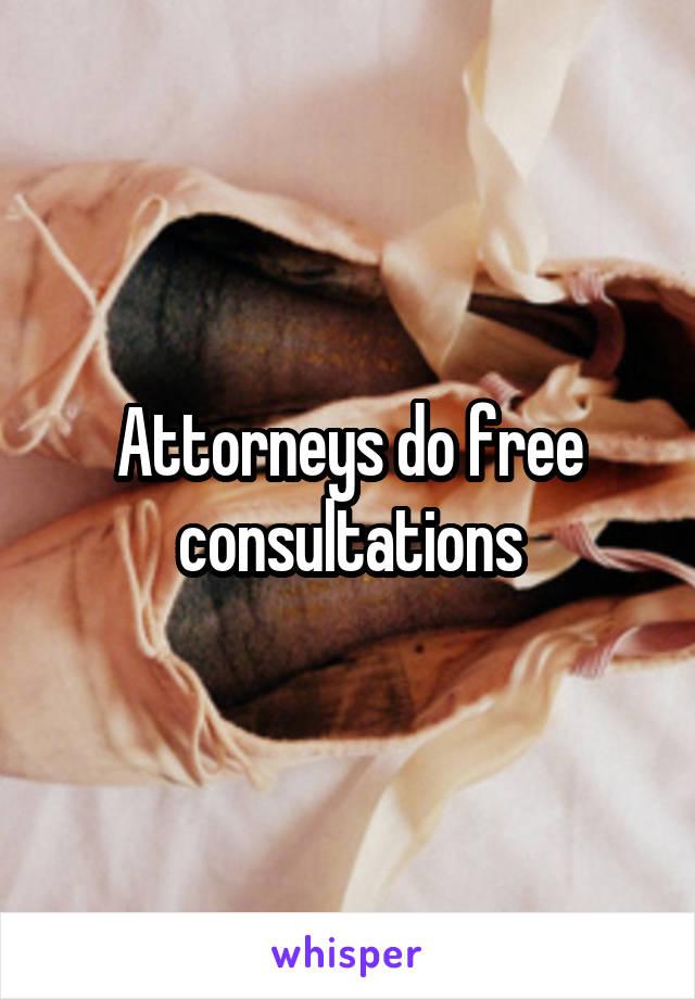 Attorneys do free consultations