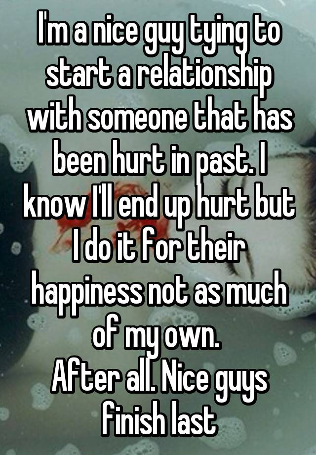 I'm a nice guy tying to start a relationship with someone that has