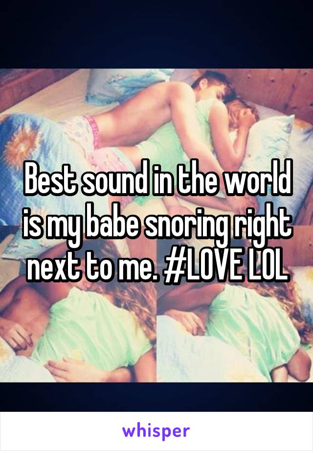 Best sound in the world is my babe snoring right next to me. #LOVE LOL
