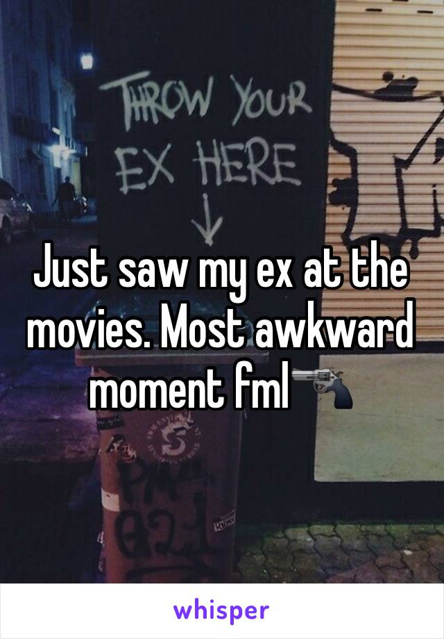 Just saw my ex at the movies. Most awkward moment fml🔫