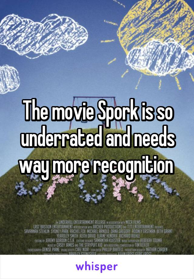 The movie Spork is so underrated and needs way more recognition