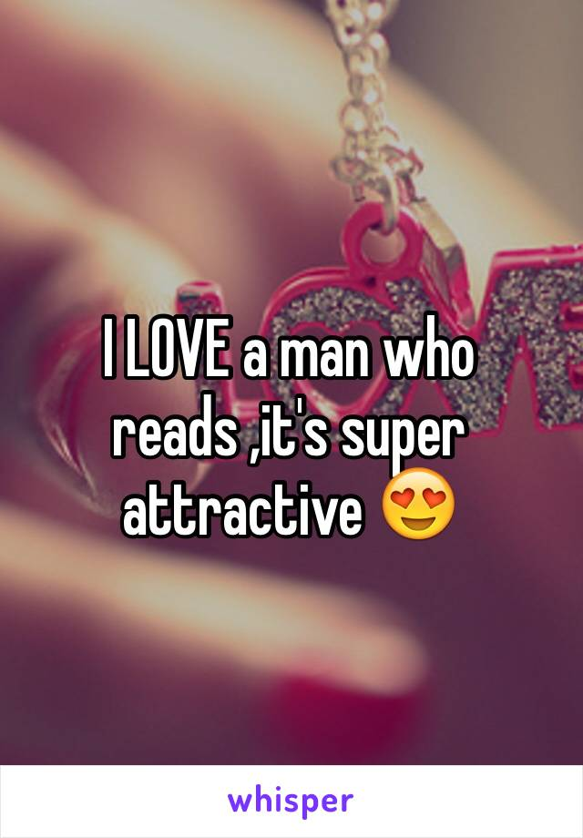 I LOVE a man who reads ,it's super attractive 😍