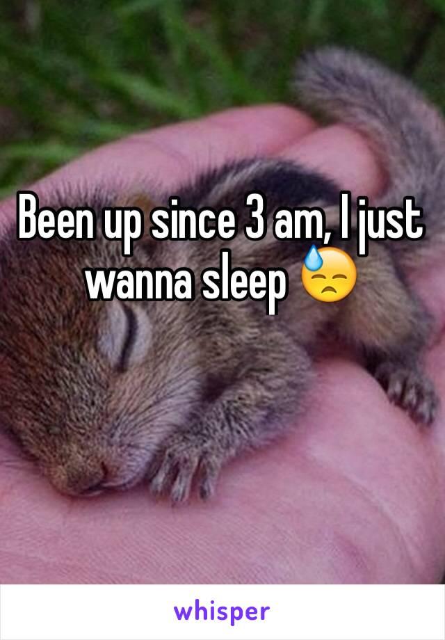 Been up since 3 am, I just wanna sleep 😓