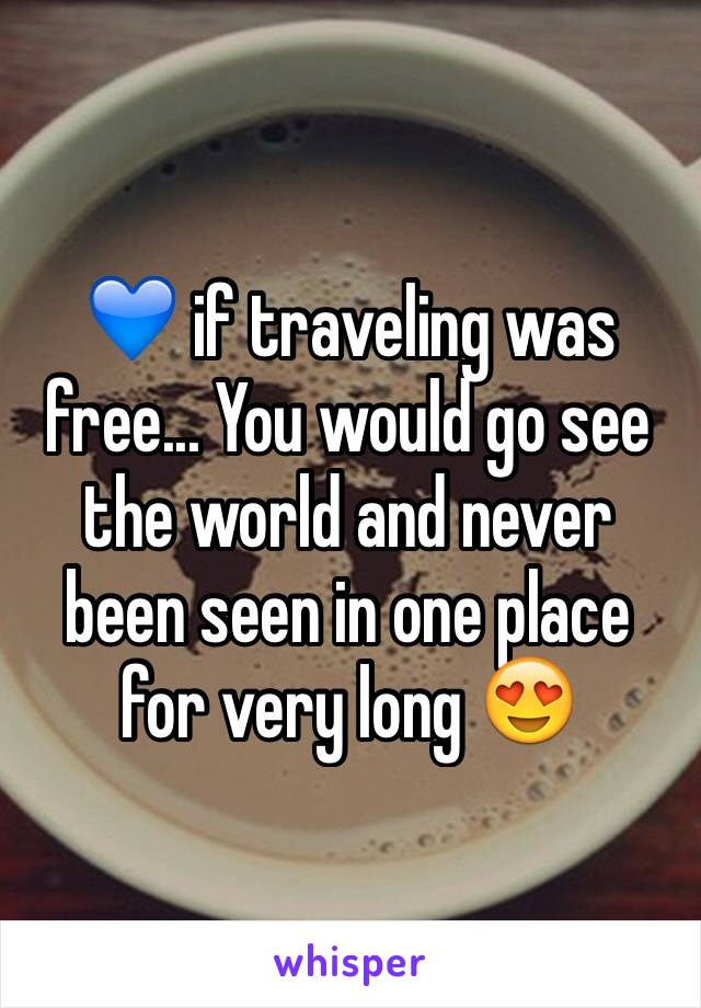 💙 if traveling was free... You would go see the world and never been seen in one place for very long 😍