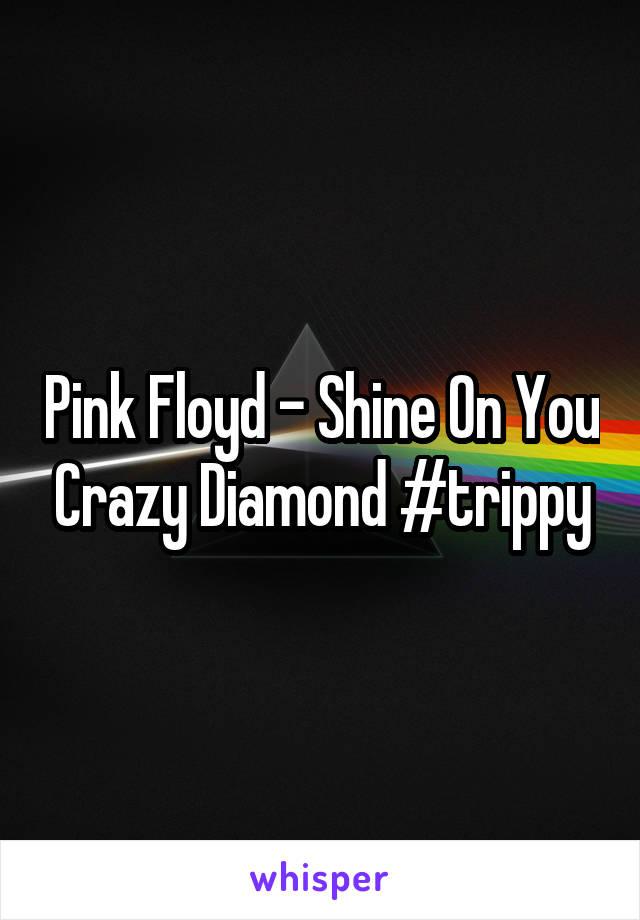 Pink Floyd - Shine On You Crazy Diamond #trippy