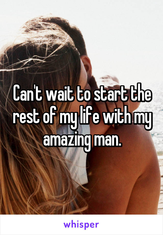 Can't wait to start the rest of my life with my amazing man.
