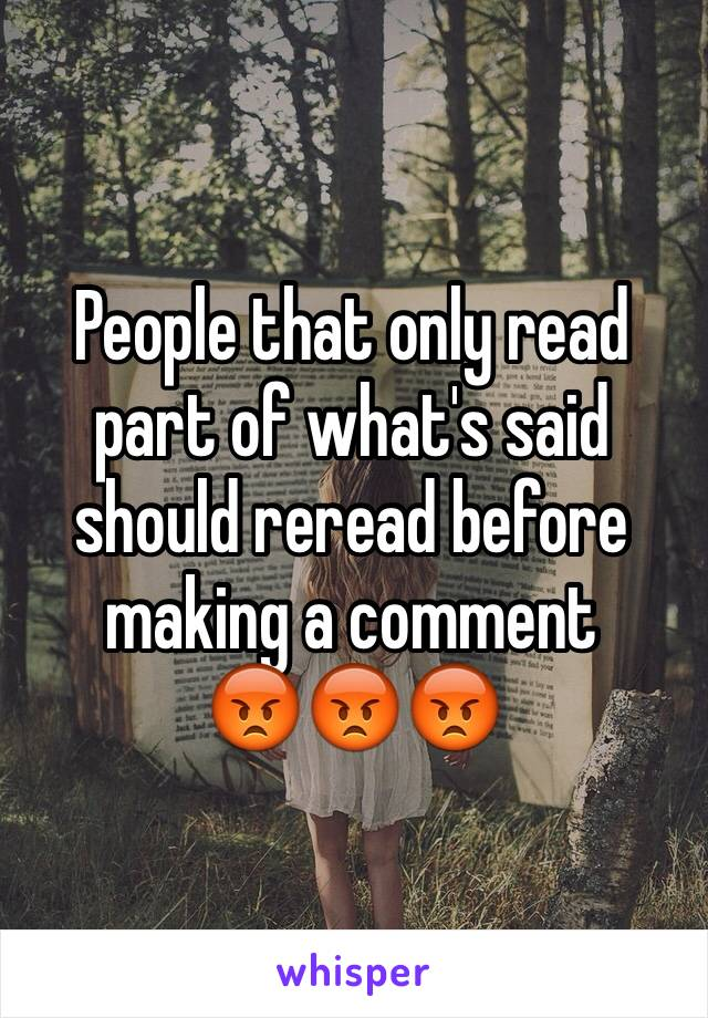 People that only read part of what's said should reread before making a comment  😡😡😡