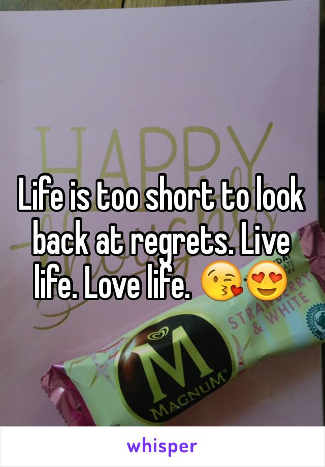 Life is too short to look back at regrets. Live life. Love life. 😘😍