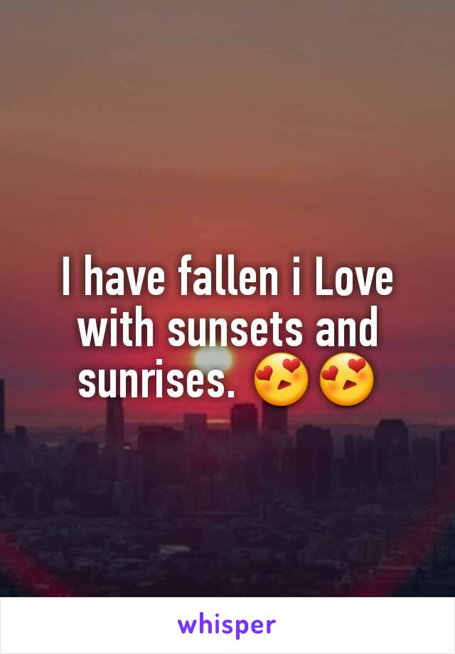 I have fallen i Love with sunsets and sunrises. 😍😍