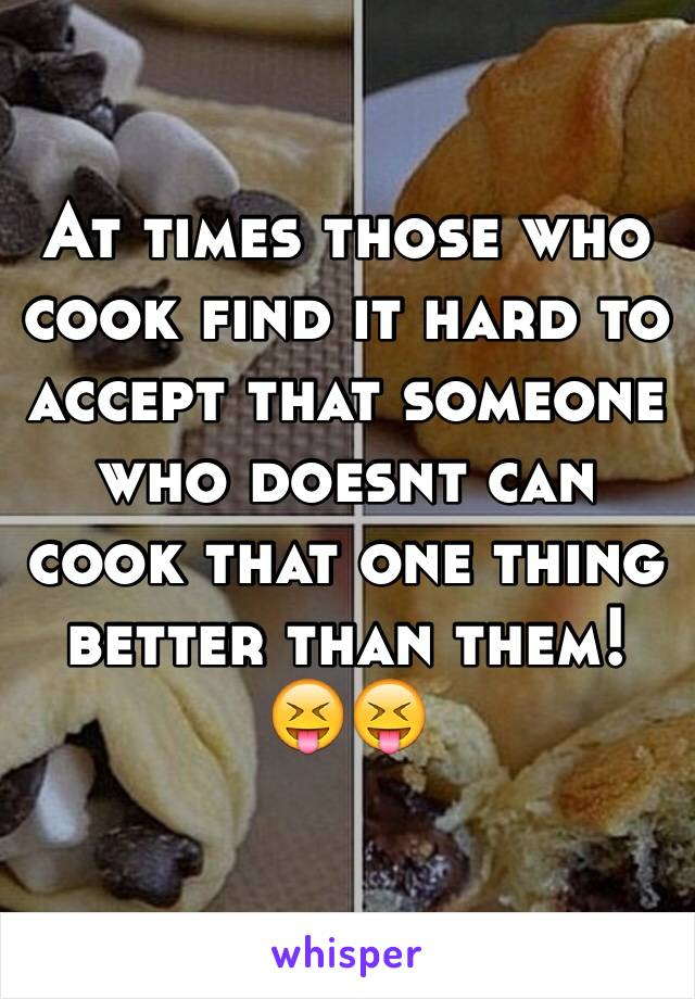 At times those who cook find it hard to accept that someone who doesnt can cook that one thing better than them! 😝😝
