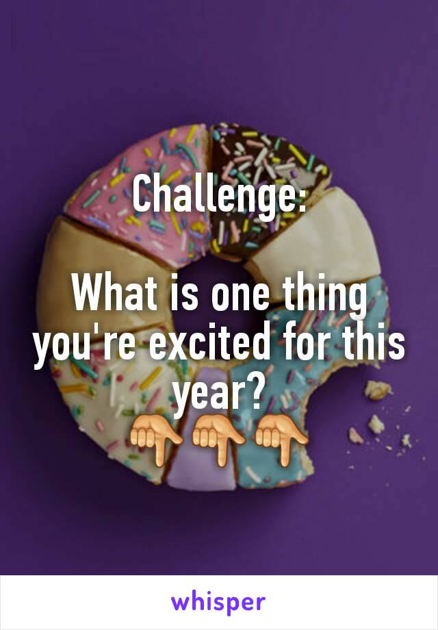 Challenge:  What is one thing you're excited for this year? 👇👇👇