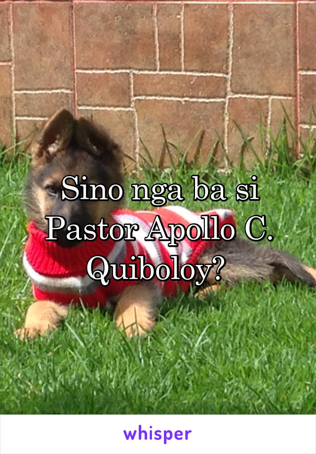 Sino nga ba si Pastor Apollo C. Quiboloy?