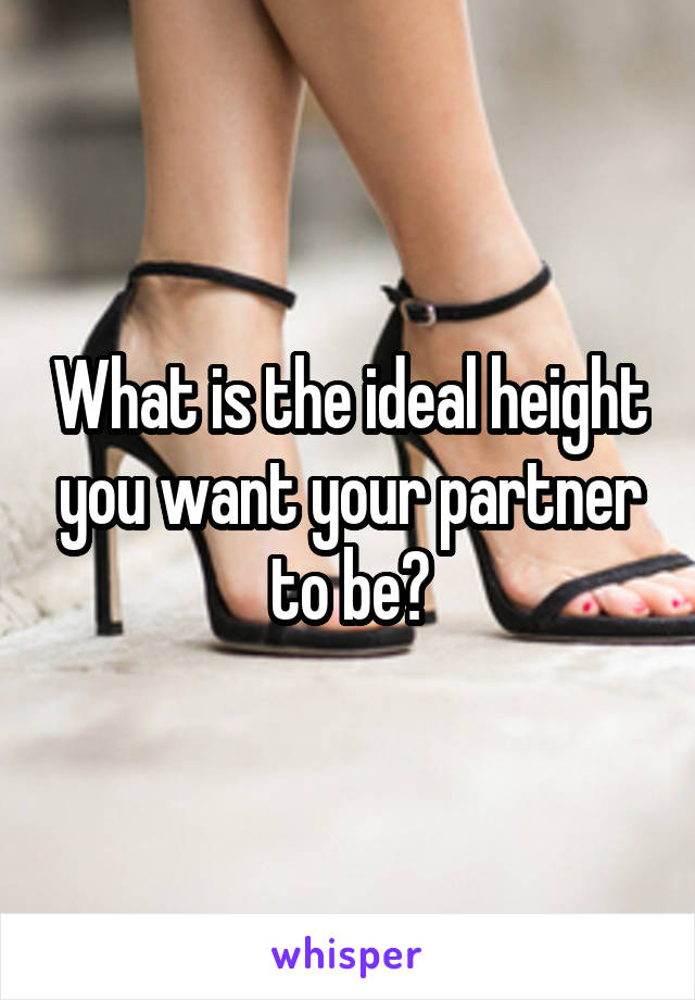 What is the ideal height you want your partner to be?