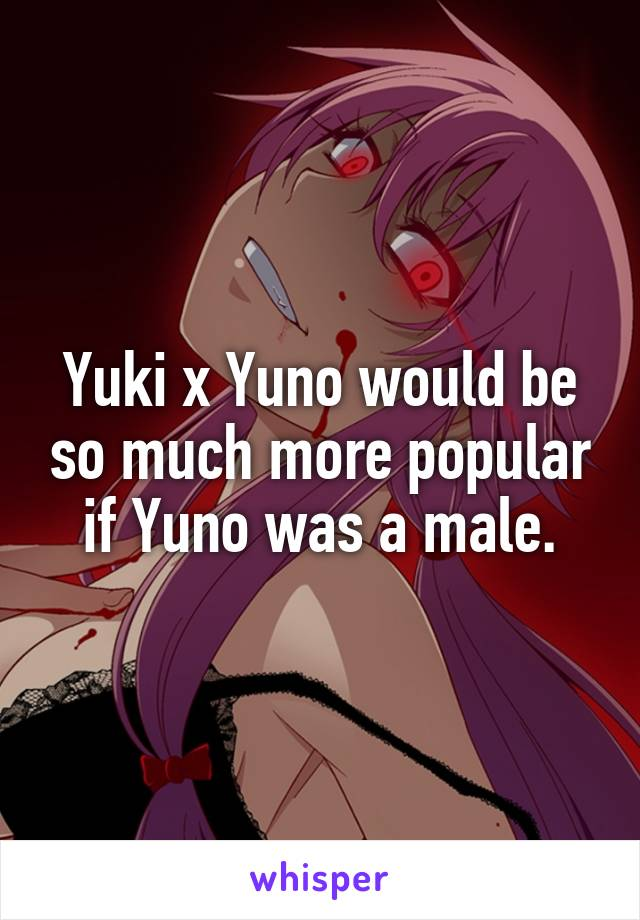 Yuki x Yuno would be so much more popular if Yuno was a male.