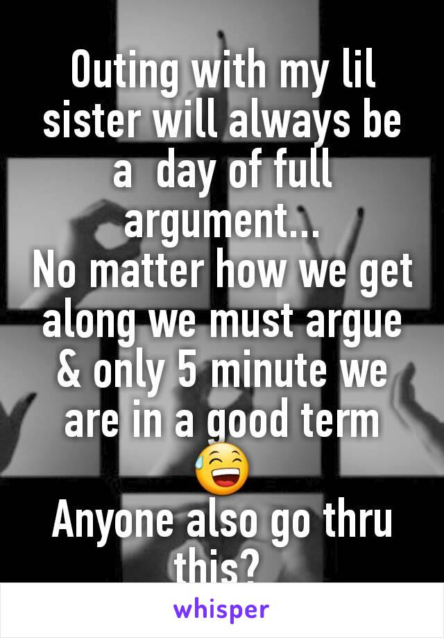 Outing with my lil sister will always be a  day of full argument... No matter how we get along we must argue & only 5 minute we are in a good term 😅 Anyone also go thru this?