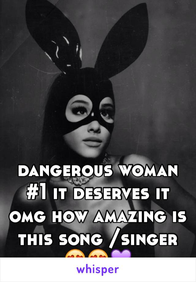 dangerous woman #1 it deserves it omg how amazing is this song /singer 😍😍💜