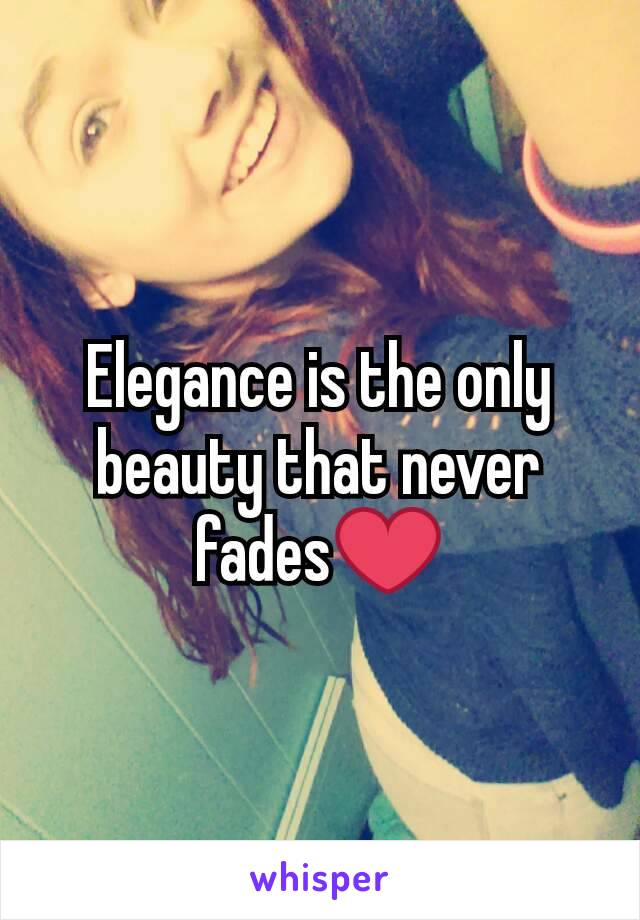 Elegance is the only beauty that never fades❤