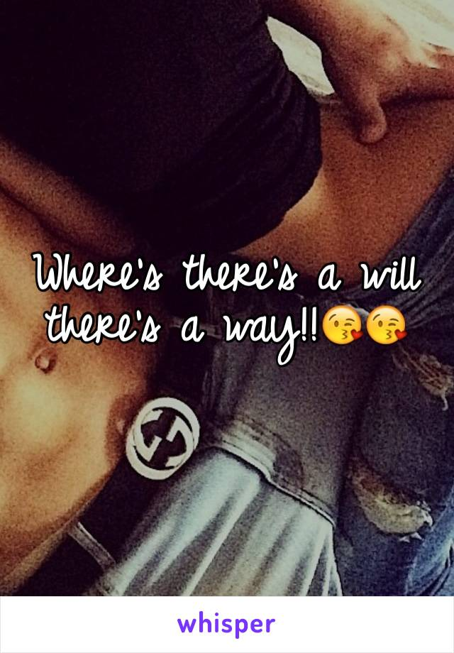 Where's there's a will there's a way!!😘😘