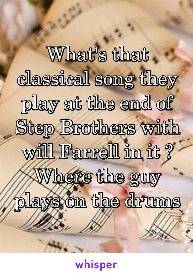 What's that classical song they play at the end of Step Brothers with will Farrell in it ? Where the guy plays on the drums