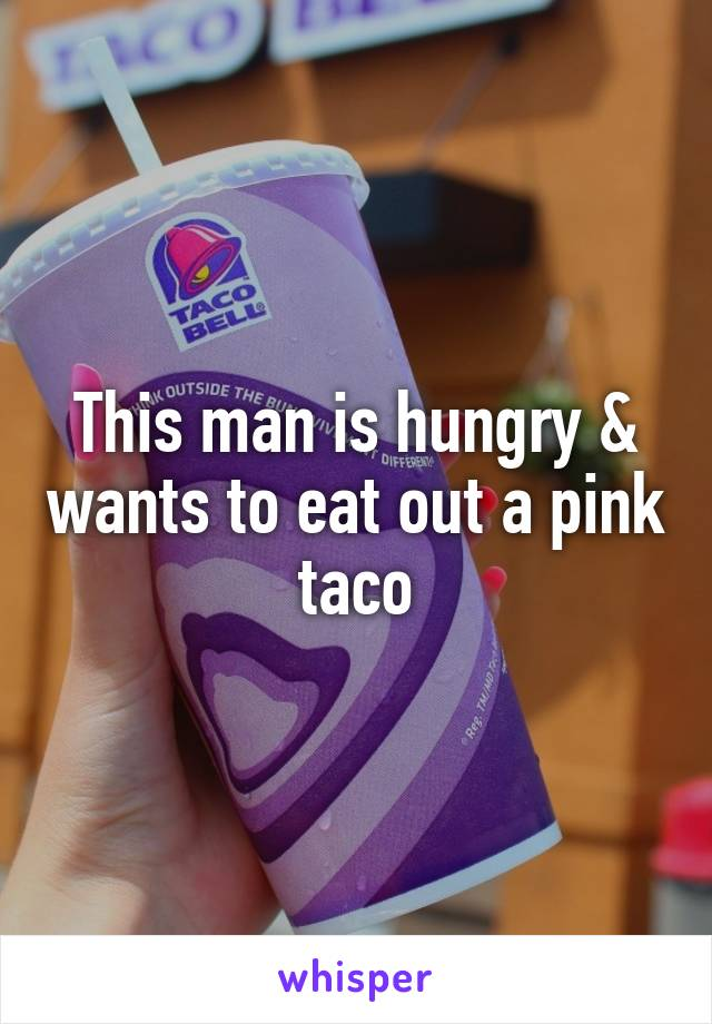 This man is hungry & wants to eat out a pink taco