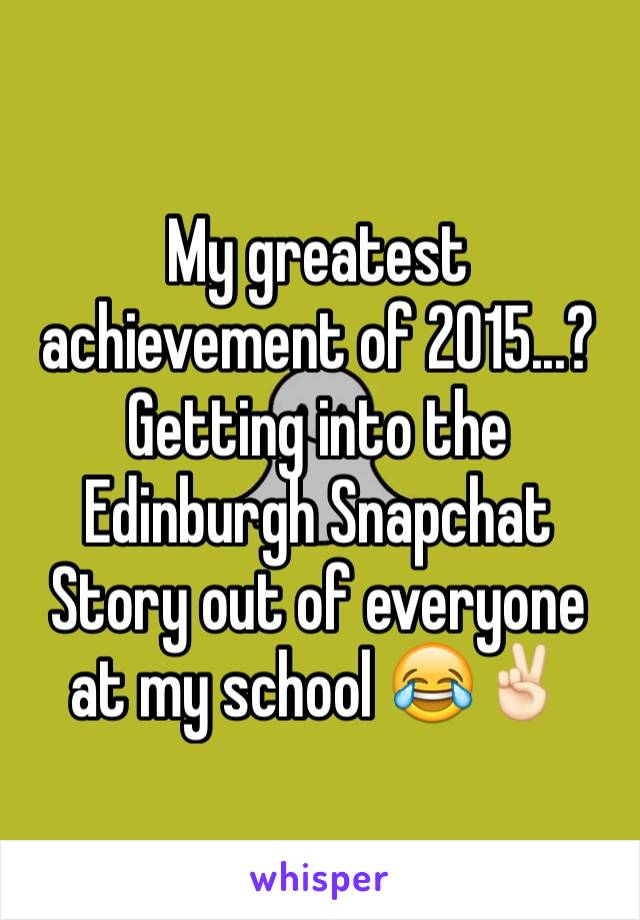 My greatest achievement of 2015...? Getting into the Edinburgh Snapchat Story out of everyone at my school 😂✌🏻️