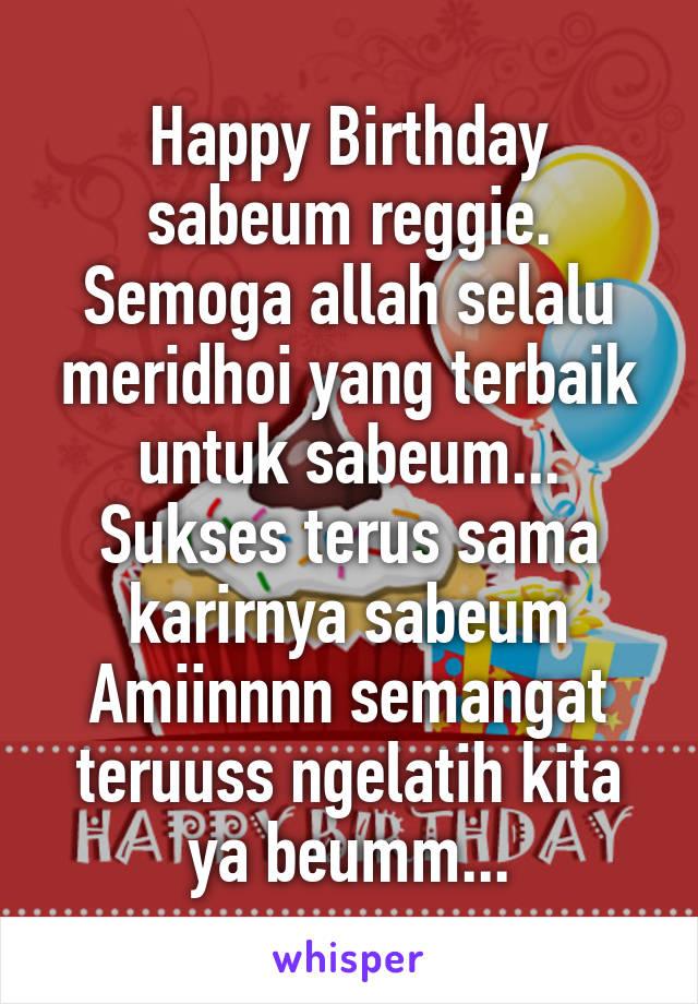 Happy Birthday sabeum reggie. Semoga allah selalu meridhoi yang terbaik untuk sabeum... Sukses terus sama karirnya sabeum Amiinnnn semangat teruuss ngelatih kita ya beumm...