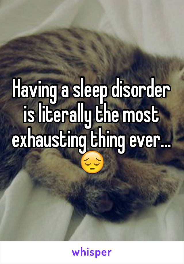 Having a sleep disorder is literally the most exhausting thing ever... 😔