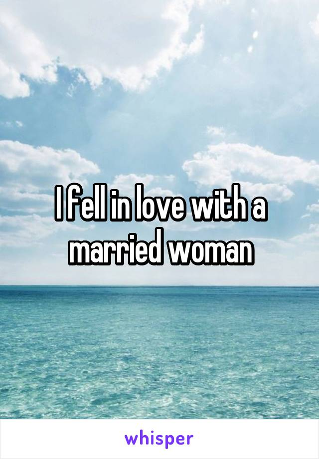 I fell in love with a married woman