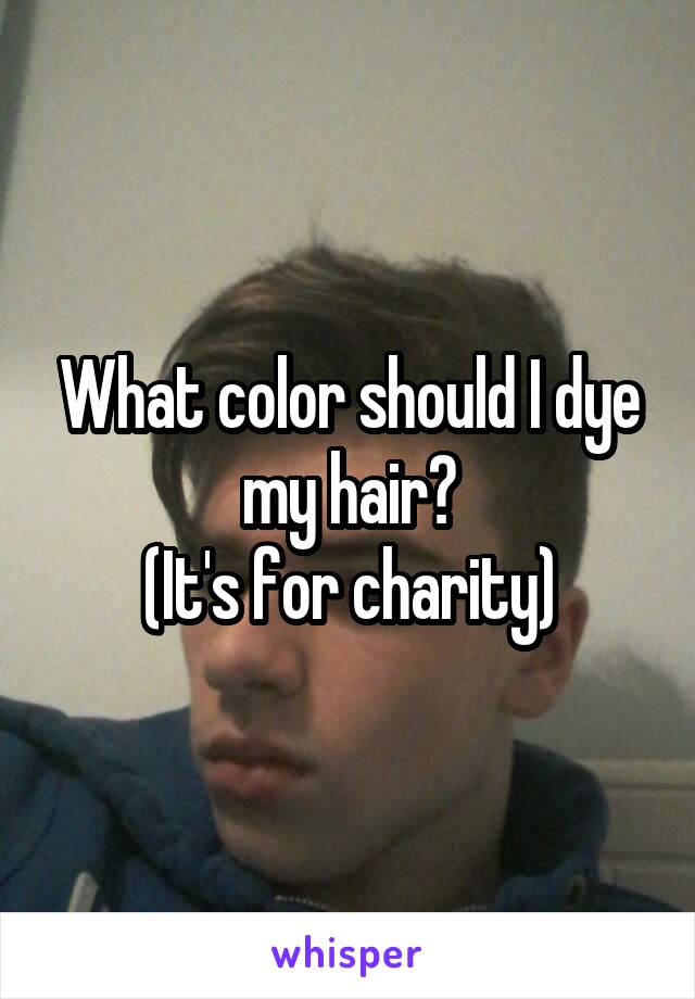 What Color Should I Dye My Hair It S For Charity