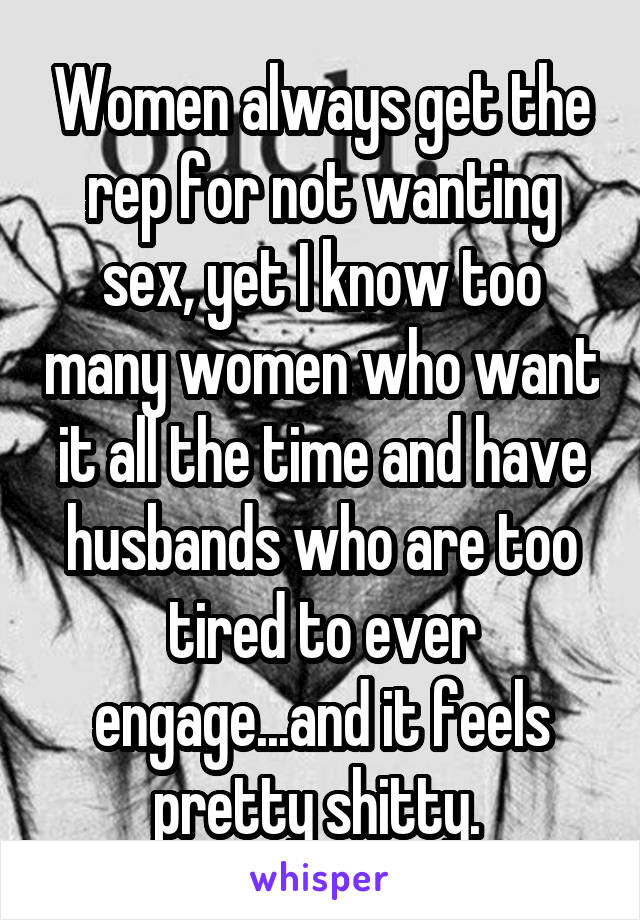 Women always get the rep for not wanting sex, yet I know too many women who  ...