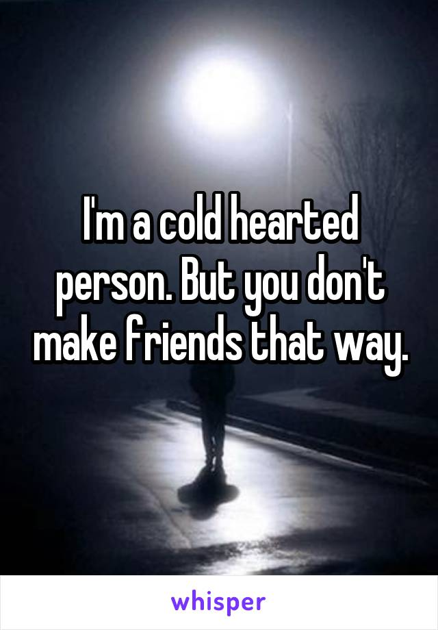 what makes a person cold hearted