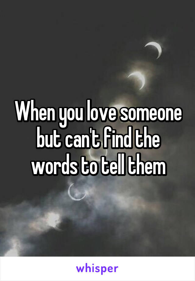 Be someone when can love them you t but with 11 Signs