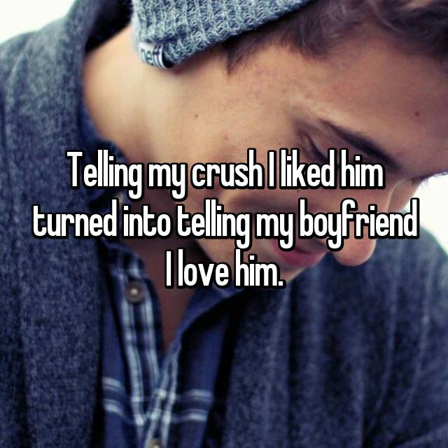 Telling my crush I liked him turned into telling my boyfriend I love him.
