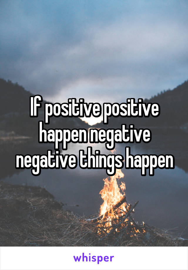 If positive positive happen negative negative things happen