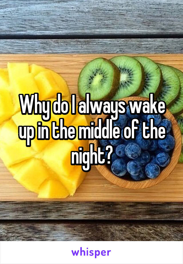 Why do I always wake up in the middle of the night?