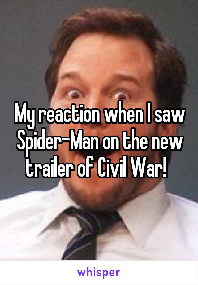 My reaction when I saw Spider-Man on the new trailer of Civil War!