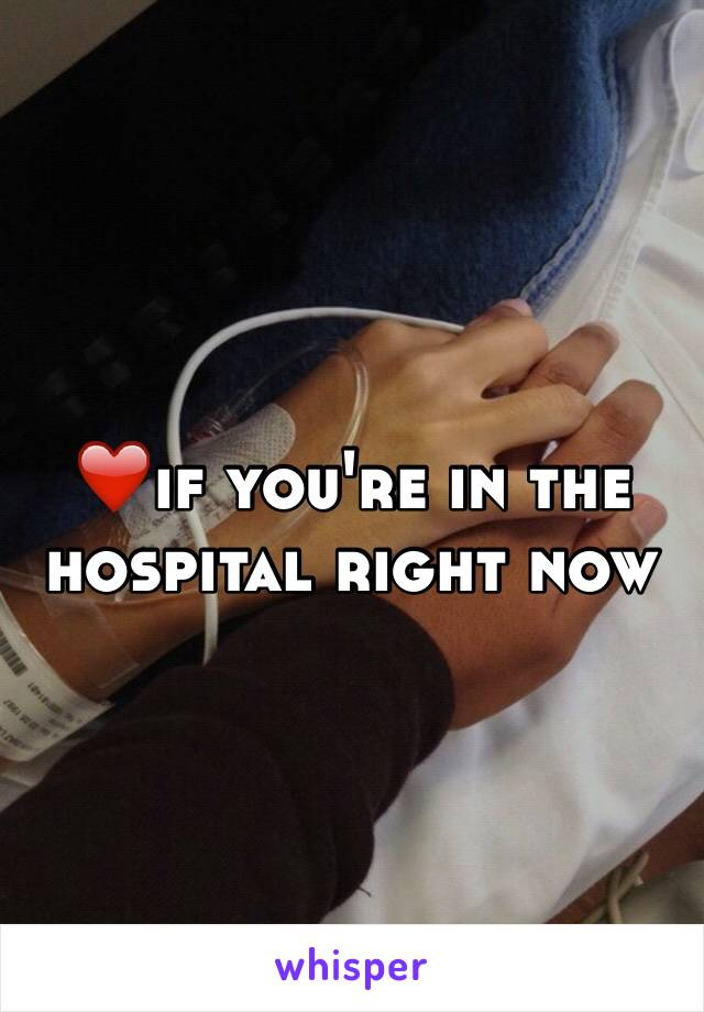 ❤️if you're in the hospital right now
