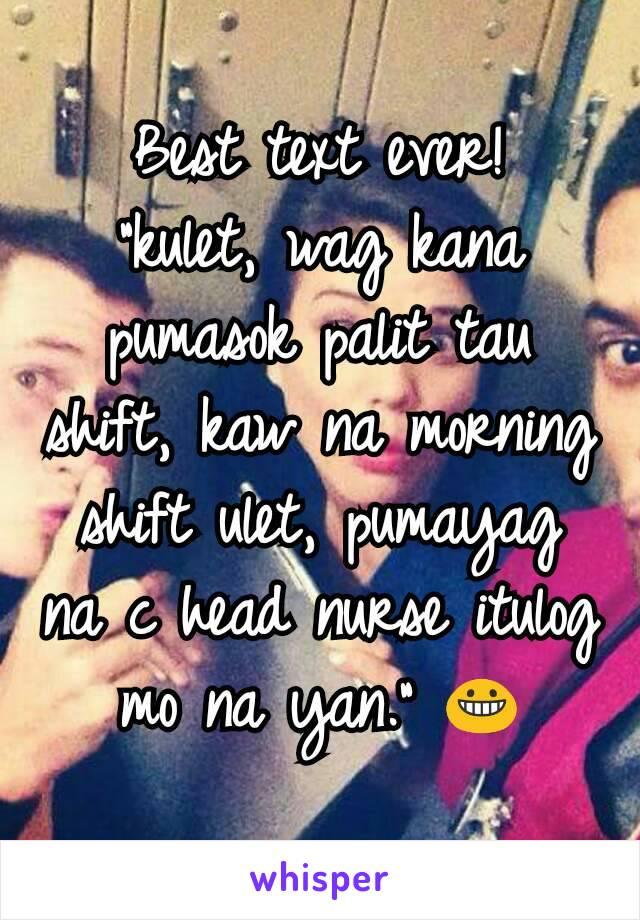 """Best text ever! """"kulet, wag kana pumasok palit tau shift, kaw na morning shift ulet, pumayag na c head nurse itulog mo na yan."""" 😀"""
