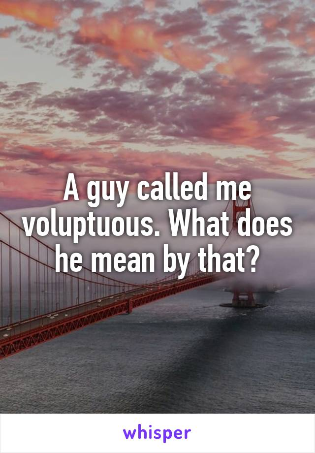 What does voluptuous mean