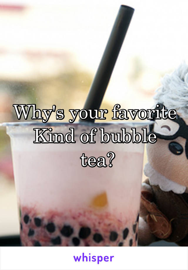 Why's your favorite Kind of bubble  tea?