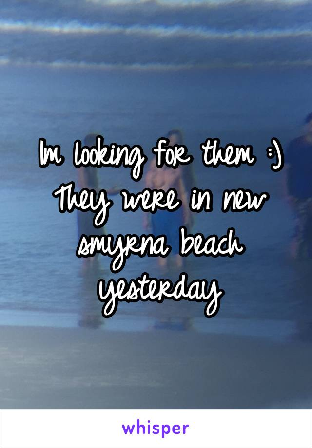 Im looking for them :) They were in new smyrna beach yesterday