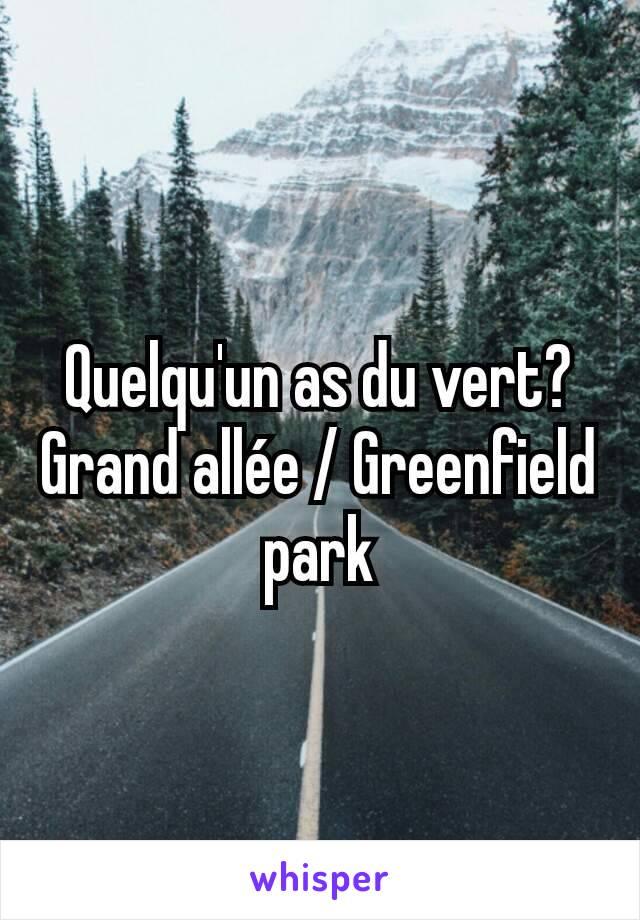 Quelqu'un as du vert? Grand allée / Greenfield park